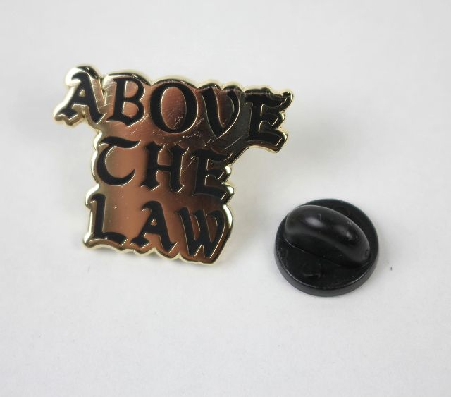 "ACAPULCO GOLD / ""ABOVE THE LAW"" PIN"