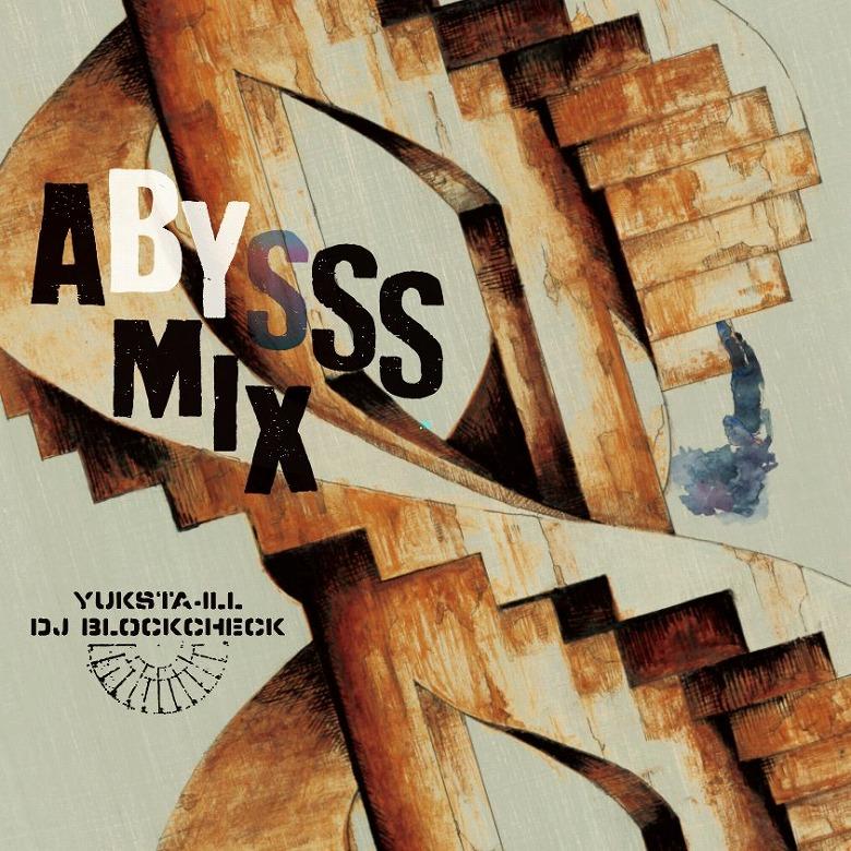YUKSTA-ILL×DJ BLOCKCHECK / ABYSS MIX