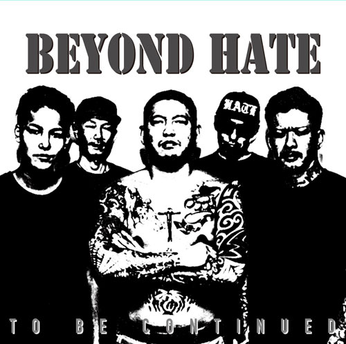 BEYOND HATE / TO BE CONTINUED