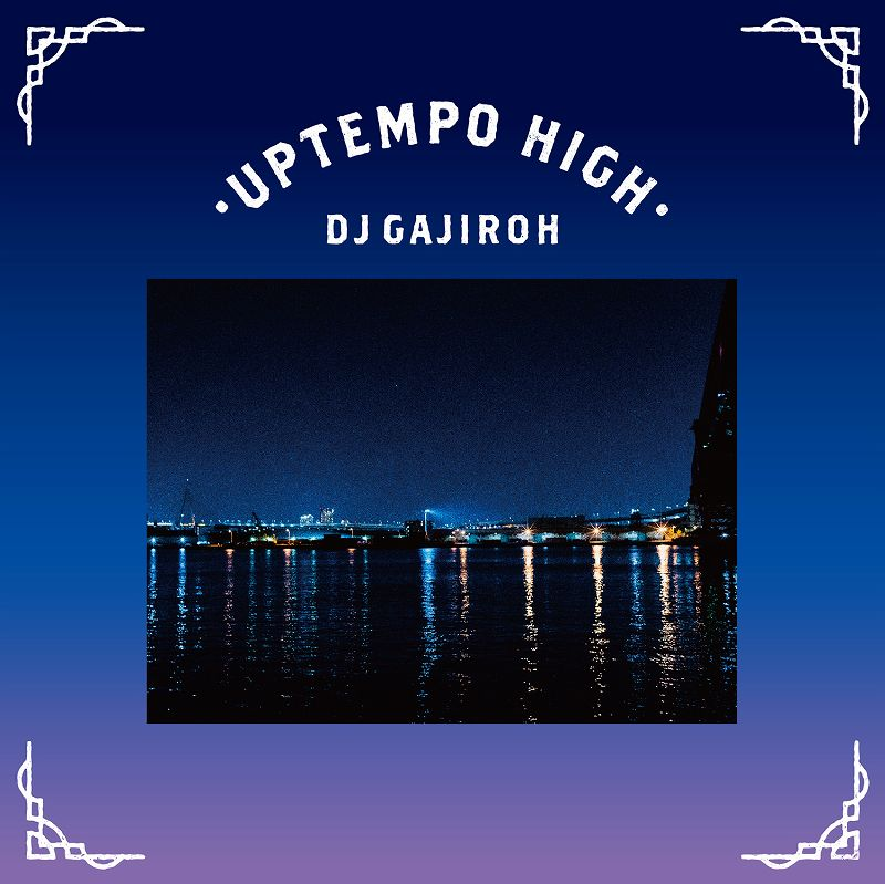 """DJ GAJIROH / """"UPTEMPO HIGH"""" MIX CD"""