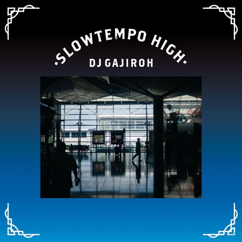 """DJ GAJIROH / """"SLOWTEMPO HIGH"""" MIX CD"""