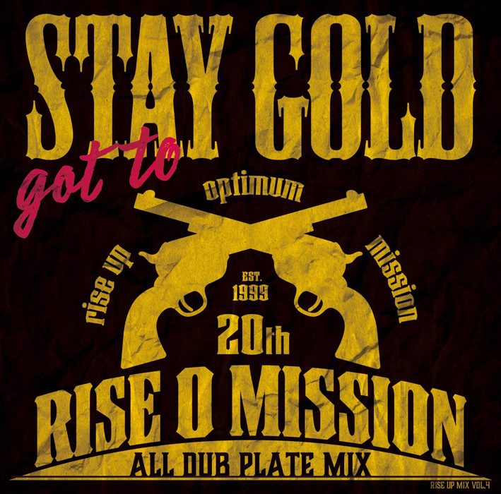 RISE O MISSION / got to STAY GOLD