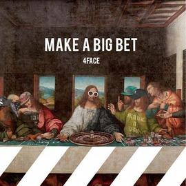 4FACE / MAKE A BIG BET