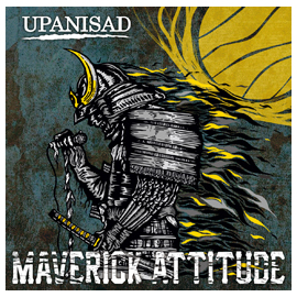 UPANISAD / MAVERICK ATTITUDE